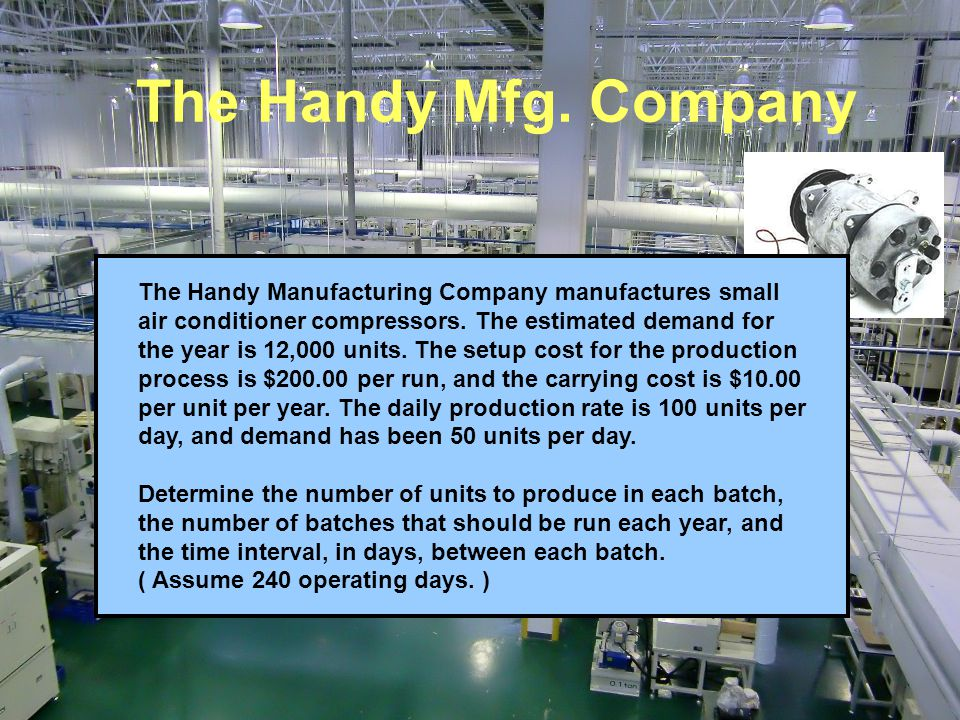 The Handy Mfg. Company The Handy Manufacturing Company manufactures small. air conditioner compressors. The estimated demand for.