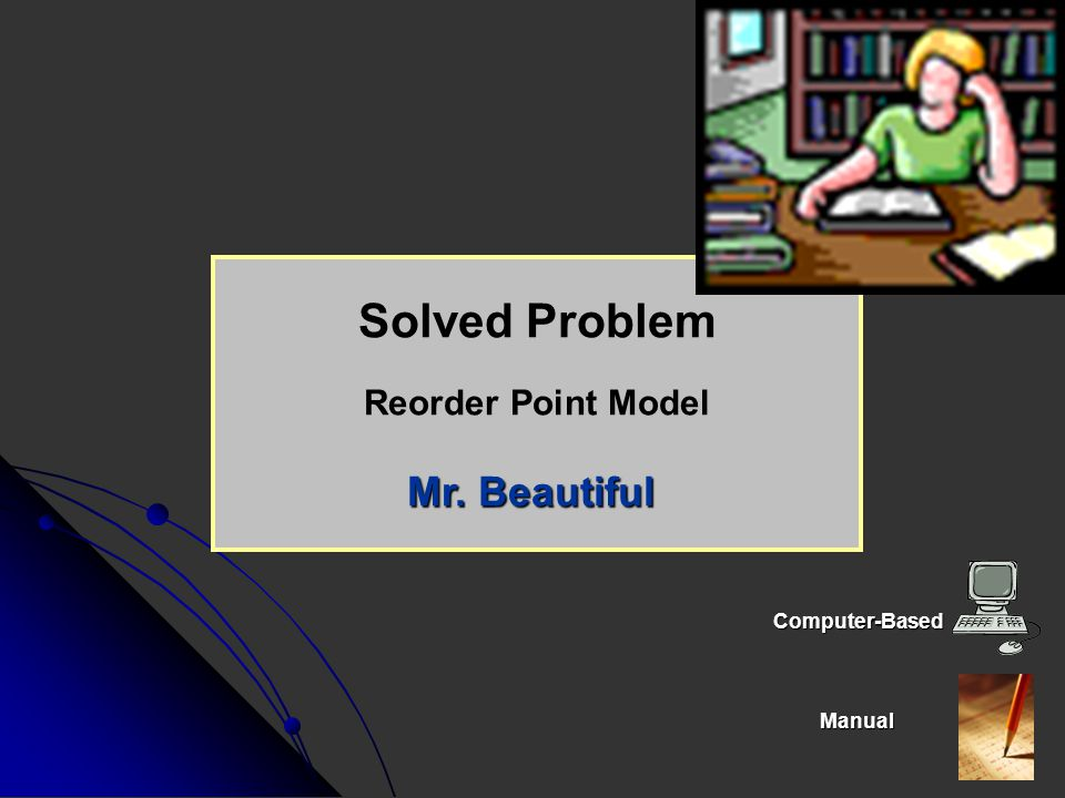 Solved Problem Reorder Point Model Mr. Beautiful Computer-Based Manual