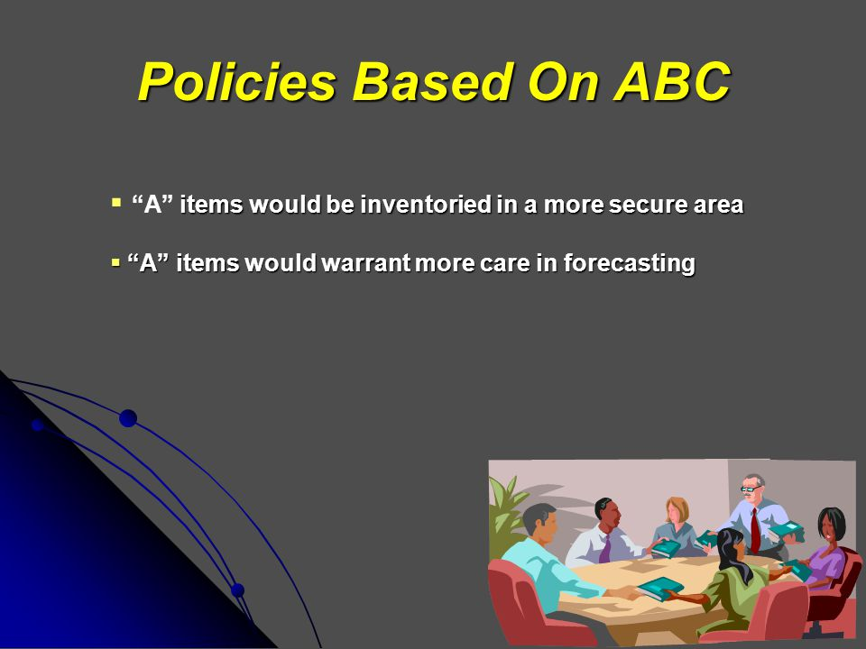 Policies Based On ABC A items would be inventoried in a more secure area.