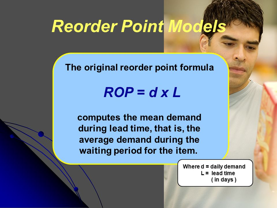 Reorder Point Models The original reorder point formula ROP = d x L