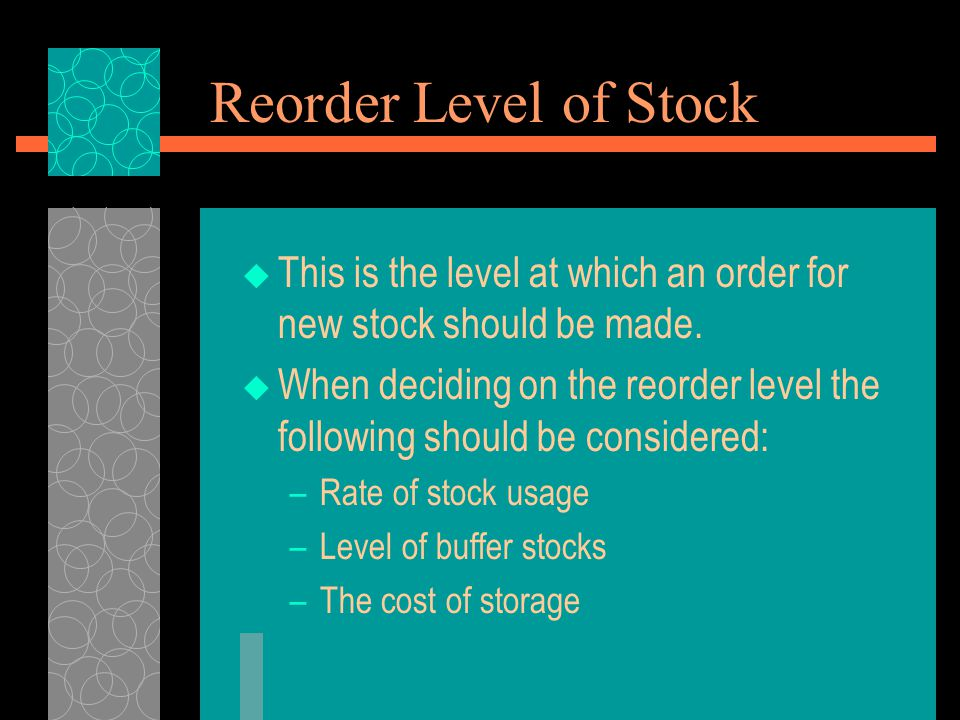 Reorder Level of Stock This is the level at which an order for new stock should be made.