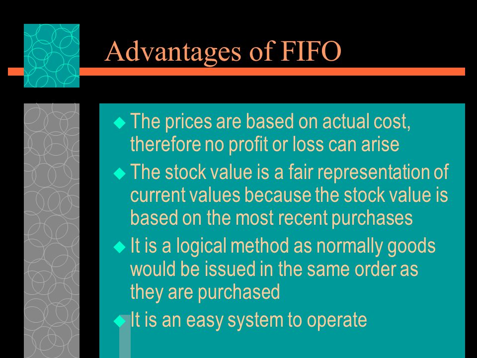 Advantages of FIFO The prices are based on actual cost, therefore no profit or loss can arise.