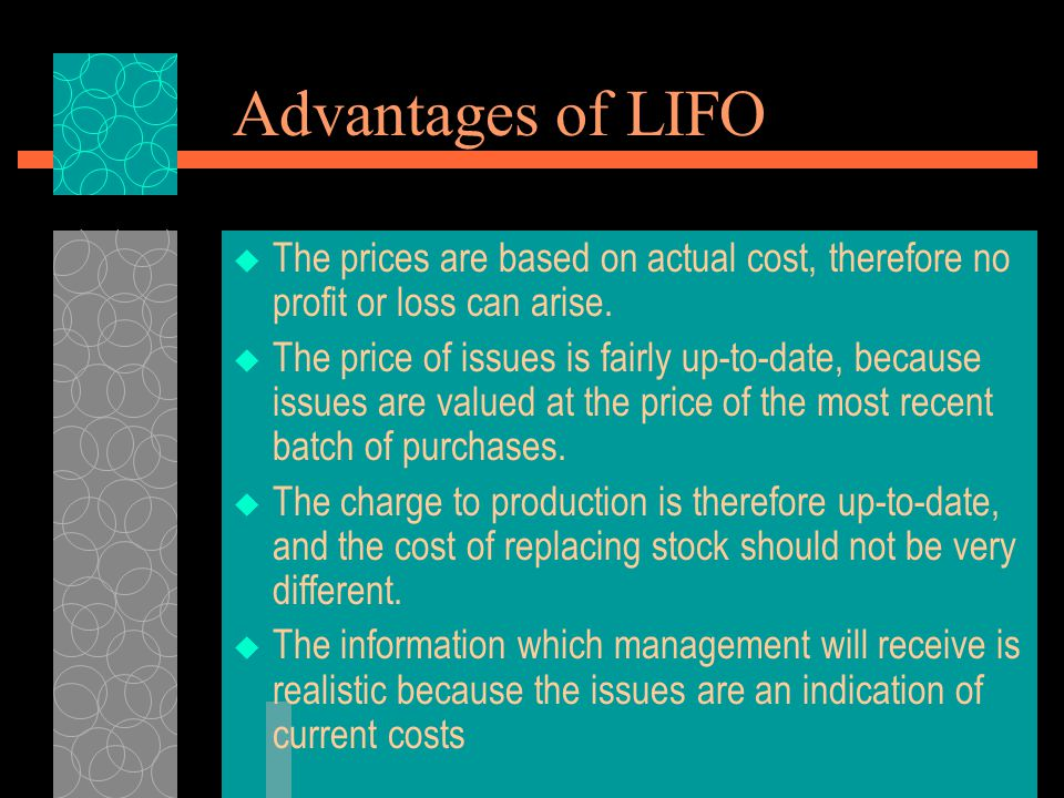 Advantages of LIFO The prices are based on actual cost, therefore no profit or loss can arise.