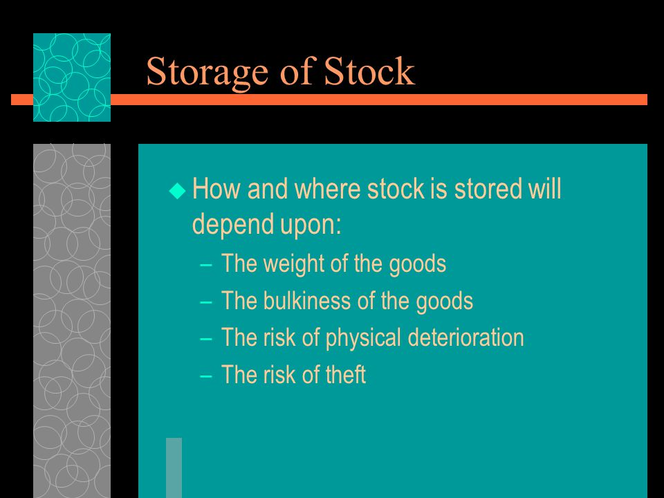 Storage of Stock How and where stock is stored will depend upon: