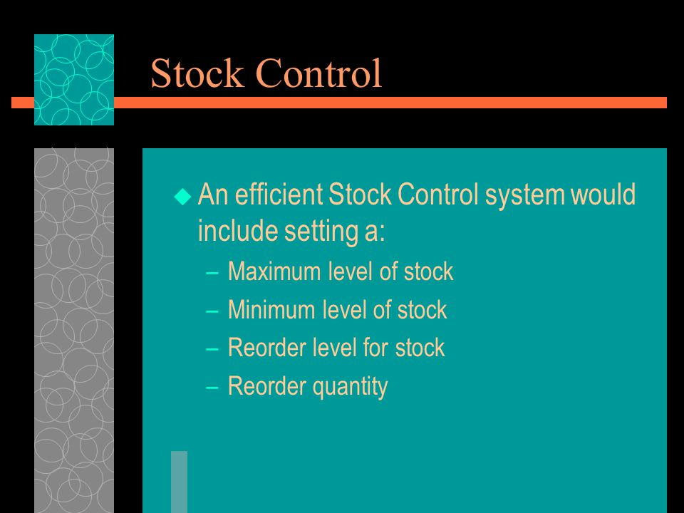 Stock Control An efficient Stock Control system would include setting a: Maximum level of stock. Minimum level of stock.