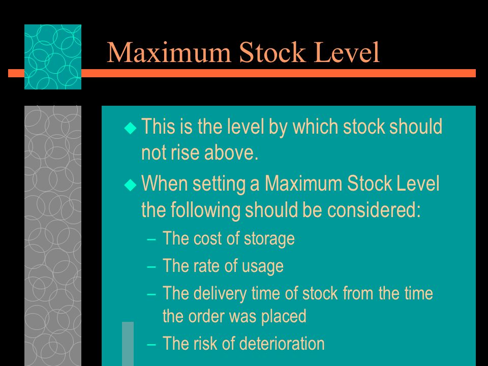 Maximum Stock Level This is the level by which stock should not rise above. When setting a Maximum Stock Level the following should be considered: