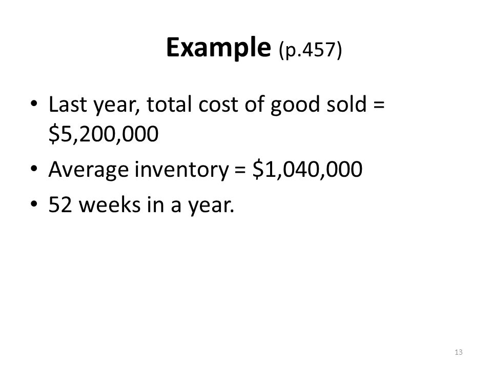 Example (p.457) Last year, total cost of good sold = $5,200,000