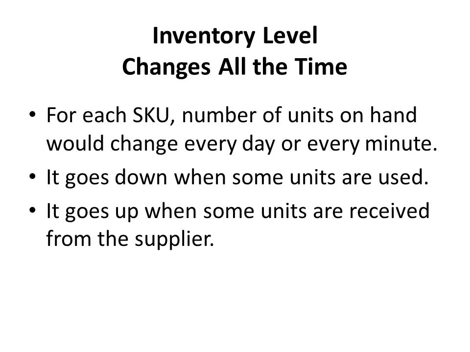 Inventory Level Changes All the Time