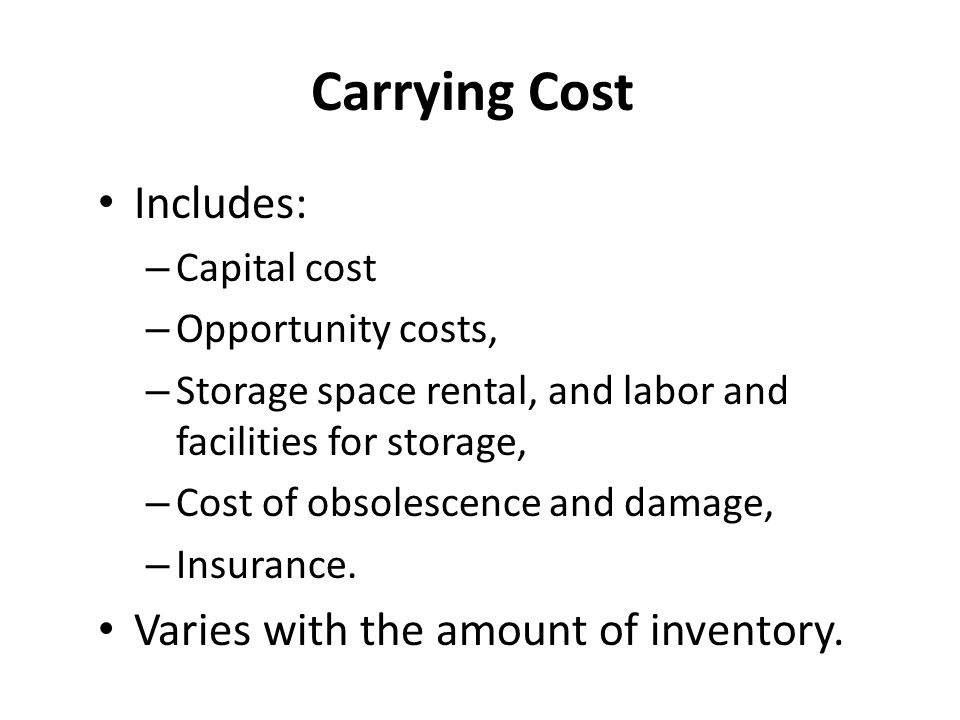 Carrying Cost Includes: Varies with the amount of inventory.
