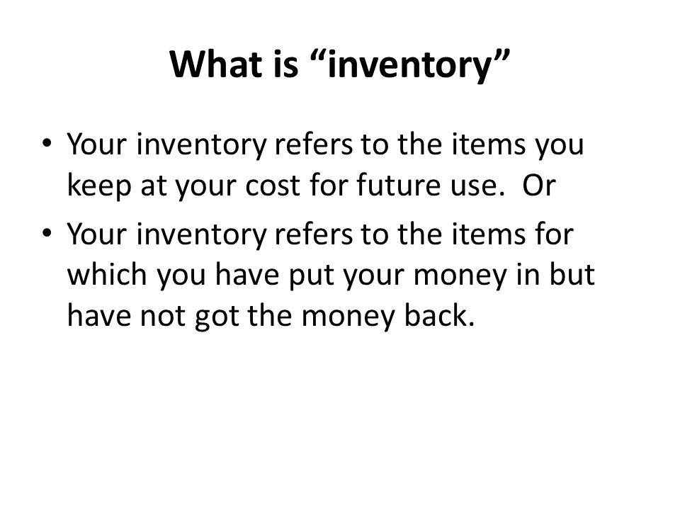What is inventory Your inventory refers to the items you keep at your cost for future use. Or.
