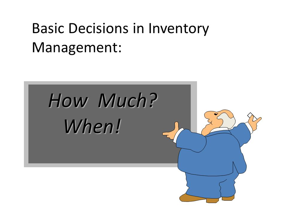 How Much When! Basic Decisions in Inventory Management: