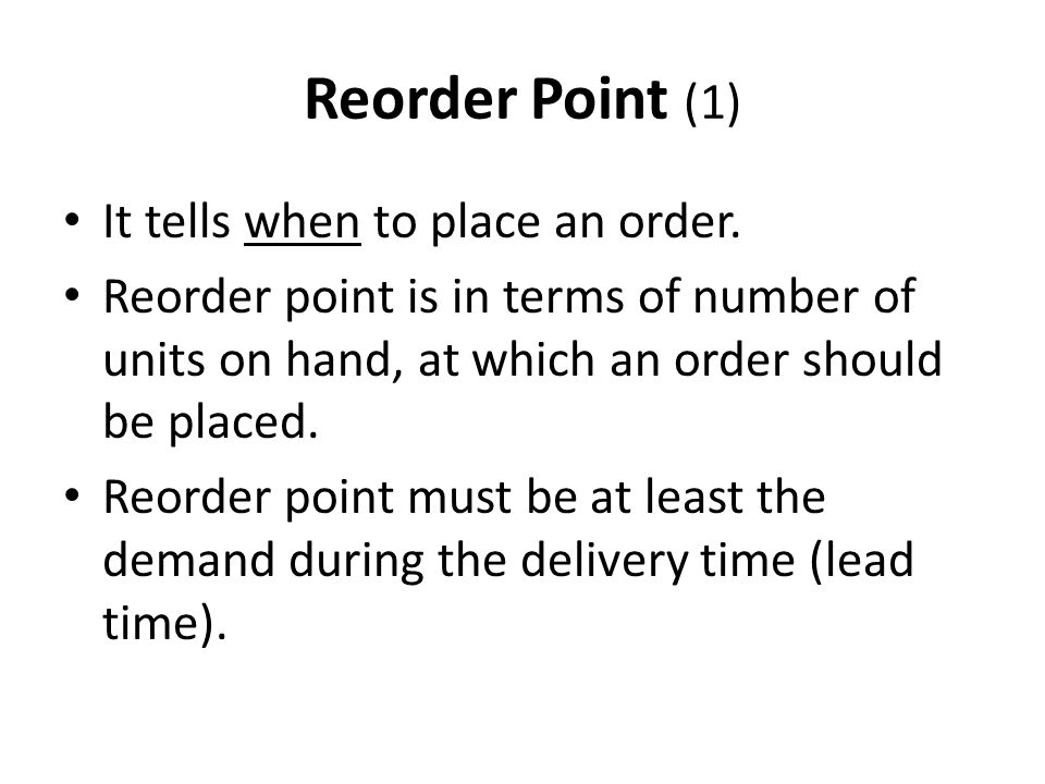 Reorder Point (1) It tells when to place an order.