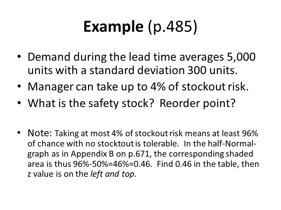 Example (p.485) Demand during the lead time averages 5,000 units with a standard deviation 300 units.