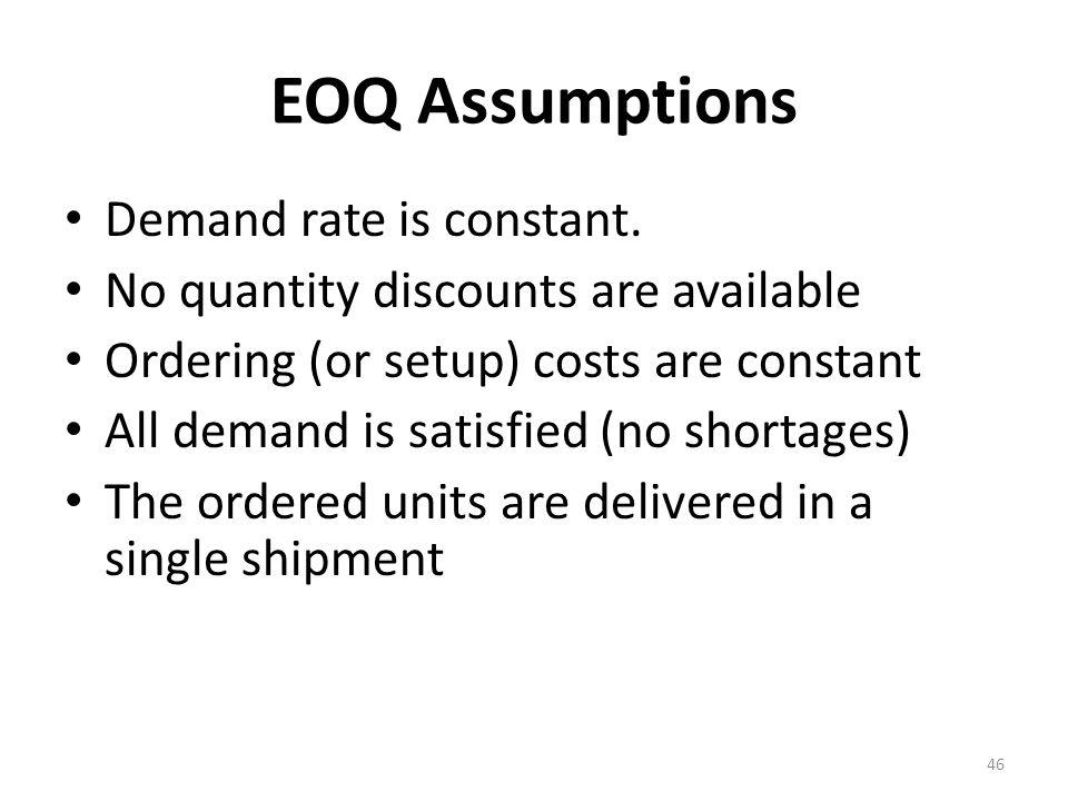 EOQ Assumptions Demand rate is constant.