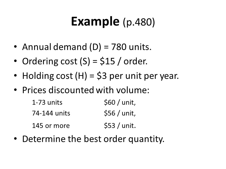 Example (p.480) Annual demand (D) = 780 units.