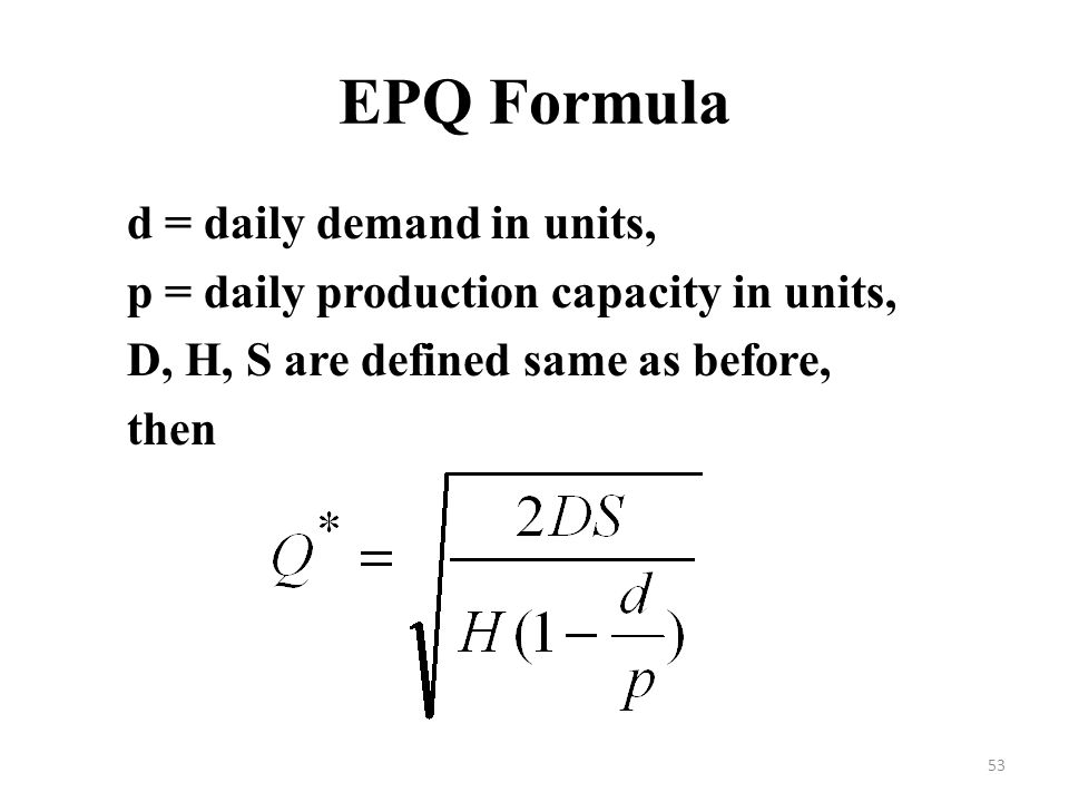 EPQ Formula d = daily demand in units,