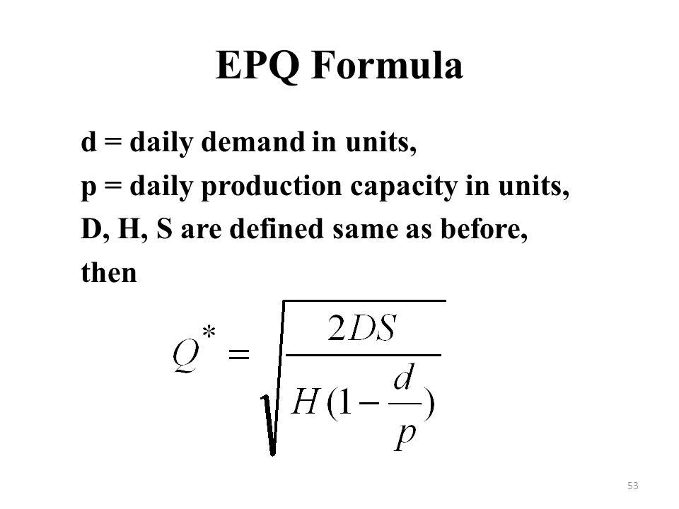 EPQ Formula d = daily demand in units,