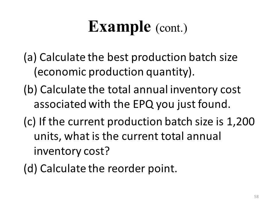 Example (cont.) (a) Calculate the best production batch size (economic production quantity).
