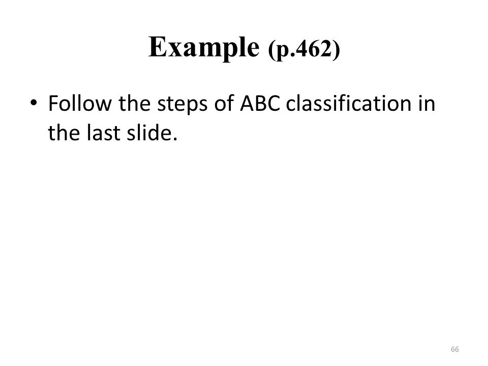 Example (p.462) Follow the steps of ABC classification in the last slide.