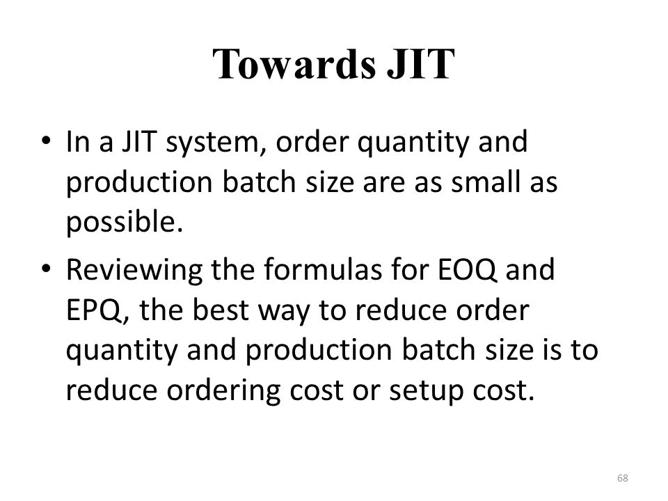 Towards JIT In a JIT system, order quantity and production batch size are as small as possible.