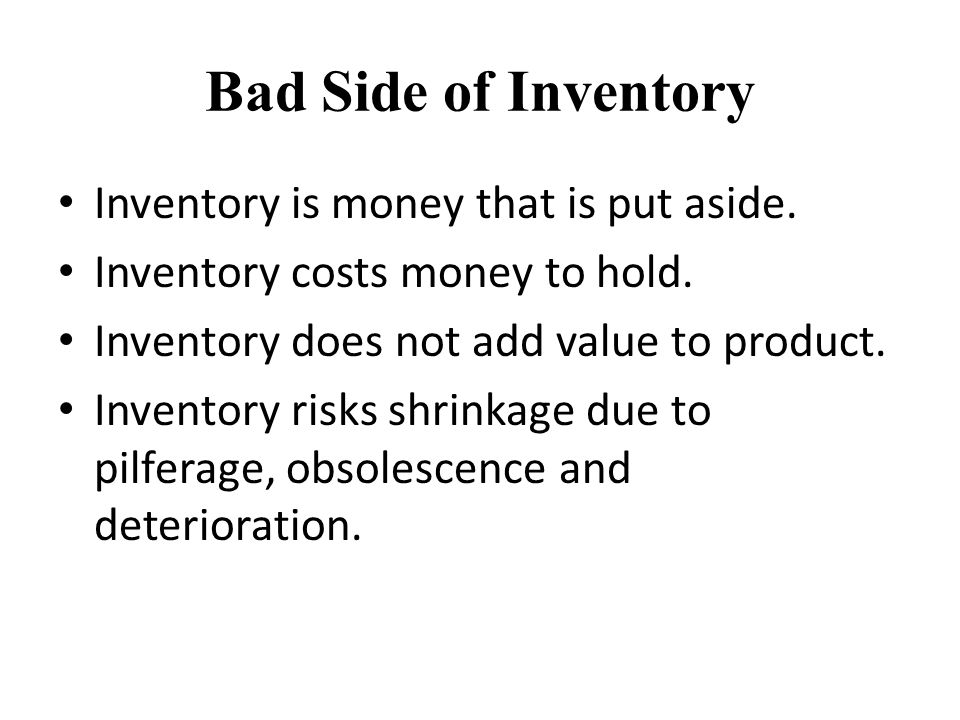 Bad Side of Inventory Inventory is money that is put aside.