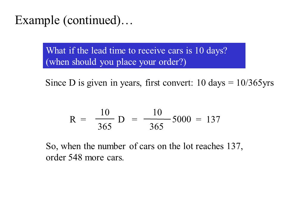 Example (continued)… What if the lead time to receive cars is 10 days (when should you place your order )