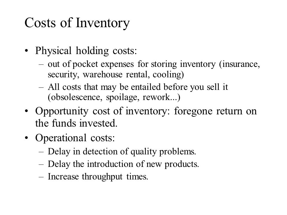 Costs of Inventory Physical holding costs: