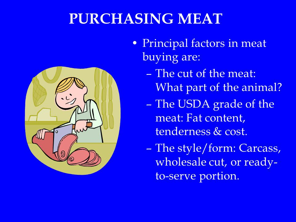 PURCHASING MEAT Principal factors in meat buying are: