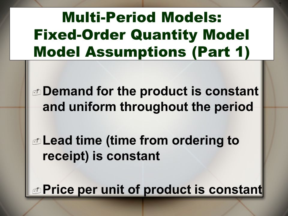 Multi-Period Models: Fixed-Order Quantity Model Model Assumptions (Part 1)