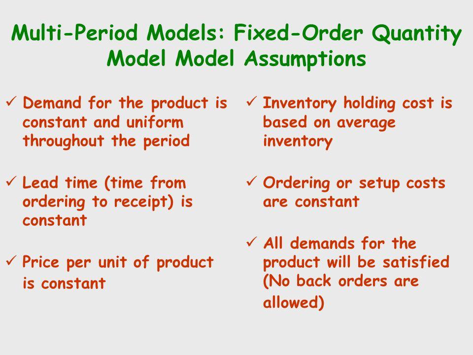 Multi-Period Models: Fixed-Order Quantity Model Model Assumptions