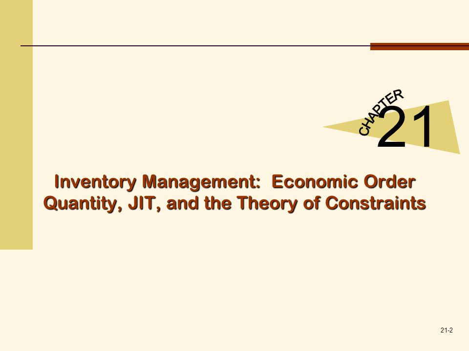 CHAPTER 21 Inventory Management: Economic Order Quantity, JIT, and the Theory of Constraints