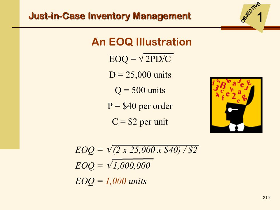 1 An EOQ Illustration Just-in-Case Inventory Management EOQ =  2PD/C