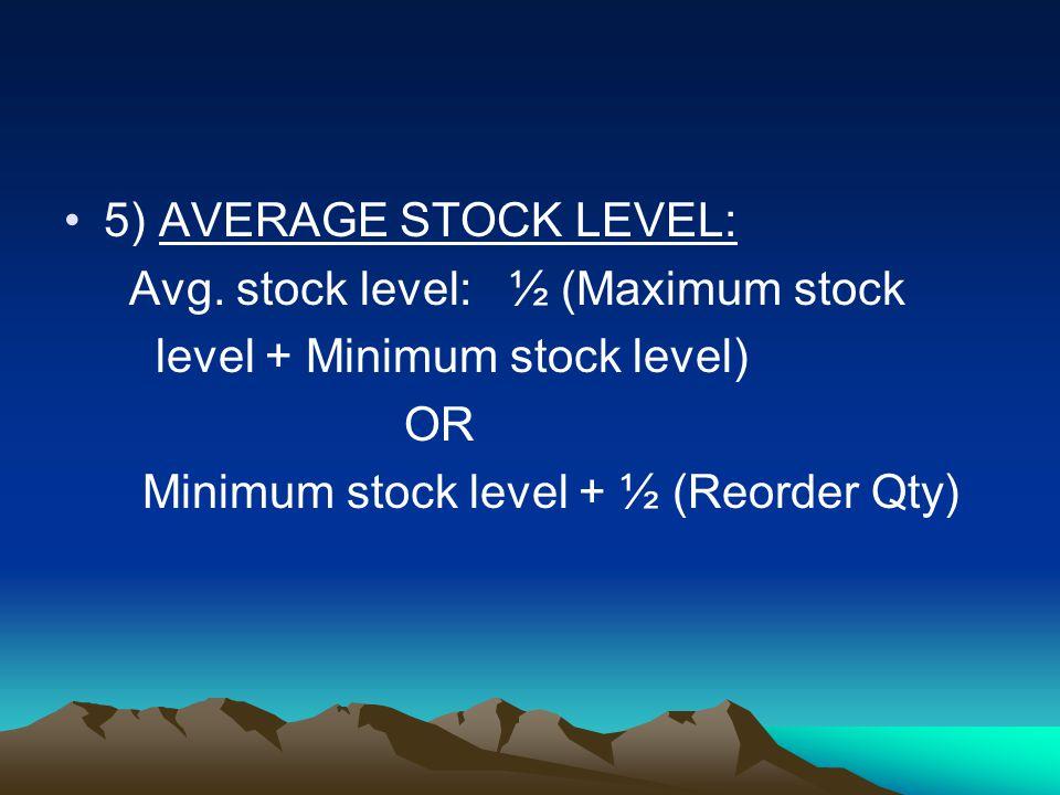 5) AVERAGE STOCK LEVEL: Avg. stock level: ½ (Maximum stock.