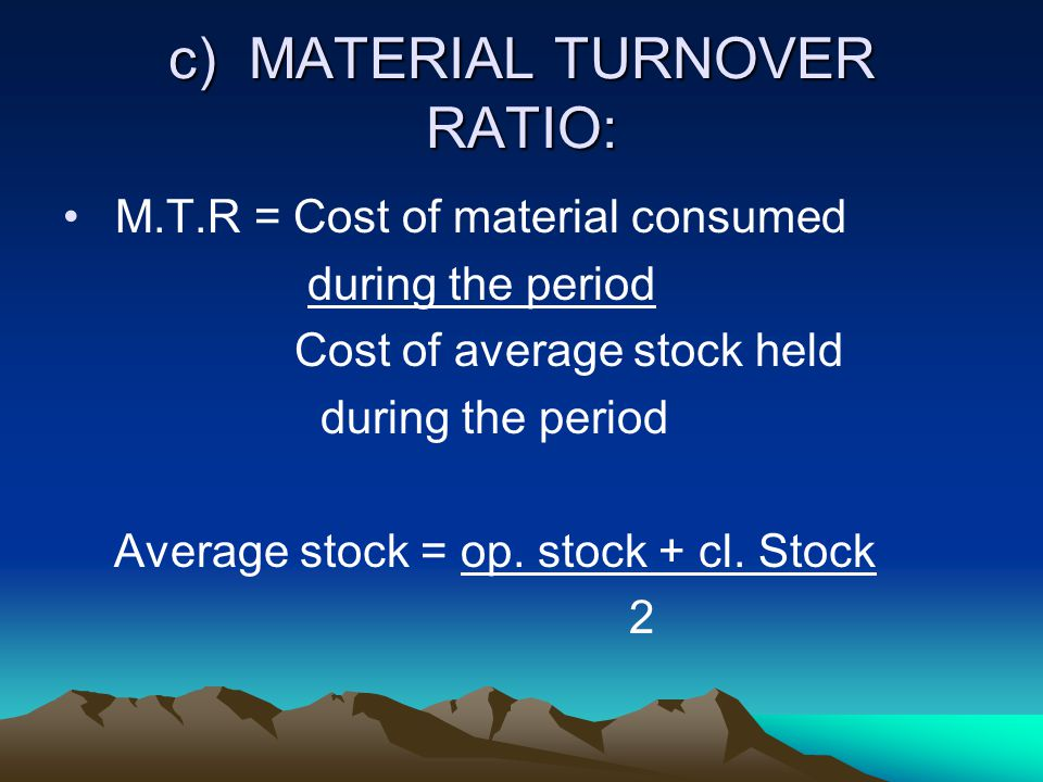 c) MATERIAL TURNOVER RATIO: