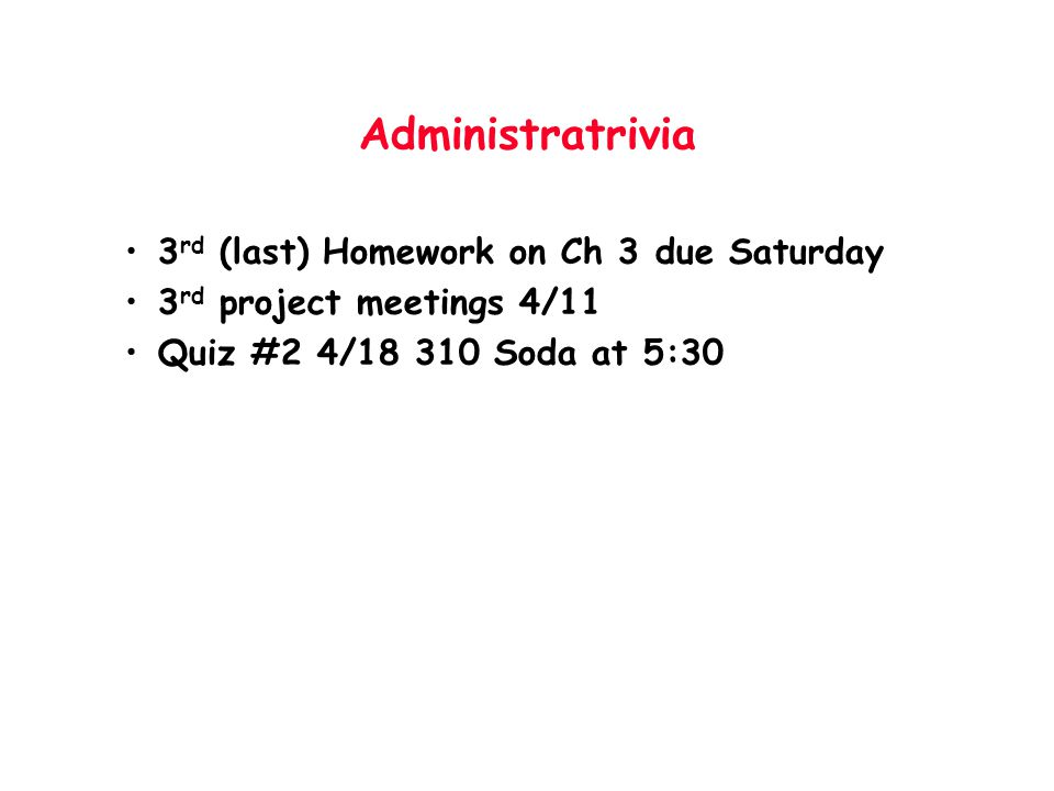 Administratrivia 3rd (last) Homework on Ch 3 due Saturday