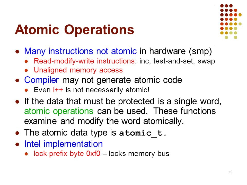 Atomic Operations Many instructions not atomic in hardware (smp)