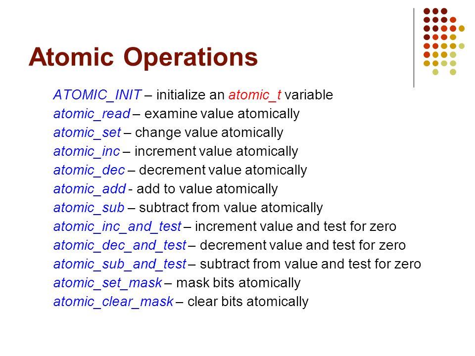 Atomic Operations ATOMIC_INIT – initialize an atomic_t variable