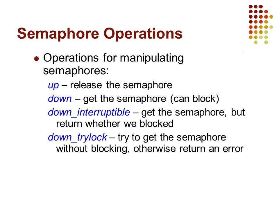 Semaphore Operations Operations for manipulating semaphores: