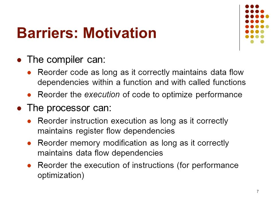 Barriers: Motivation The compiler can: The processor can: