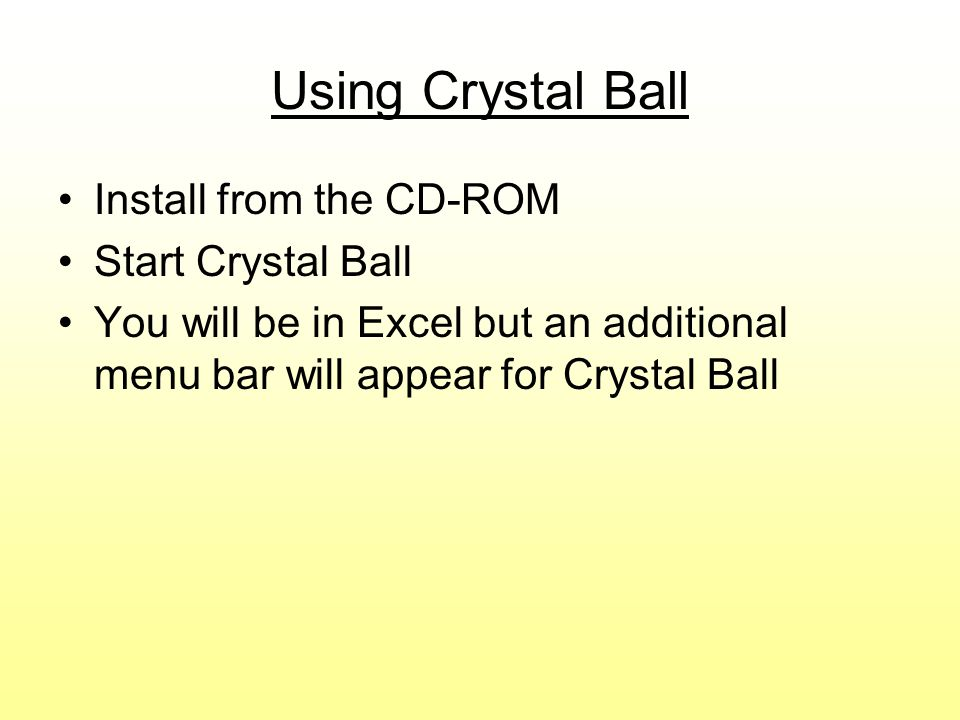 Using Crystal Ball Install from the CD-ROM Start Crystal Ball