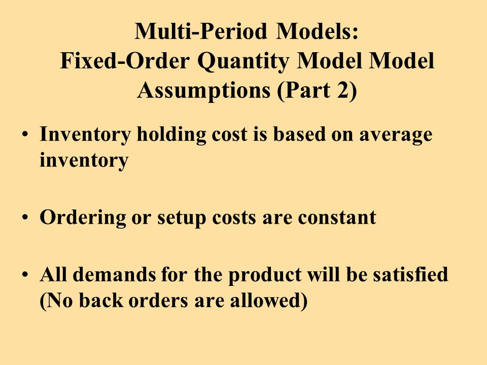 Multi-Period Models: Fixed-Order Quantity Model Model Assumptions (Part 2)