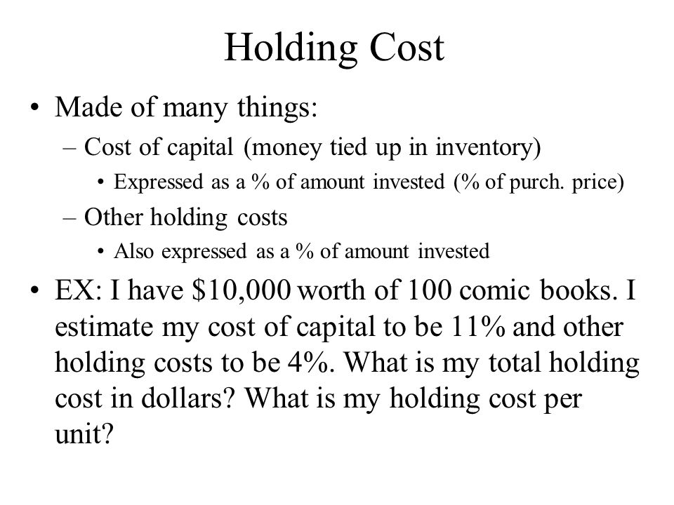 Holding Cost Made of many things: