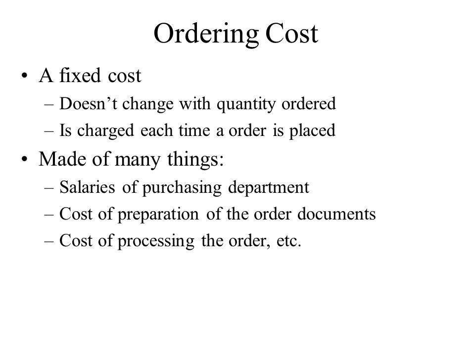 Ordering Cost A fixed cost Made of many things:
