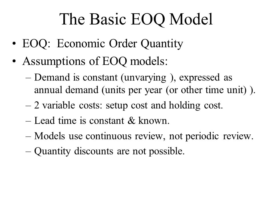 The Basic EOQ Model EOQ: Economic Order Quantity