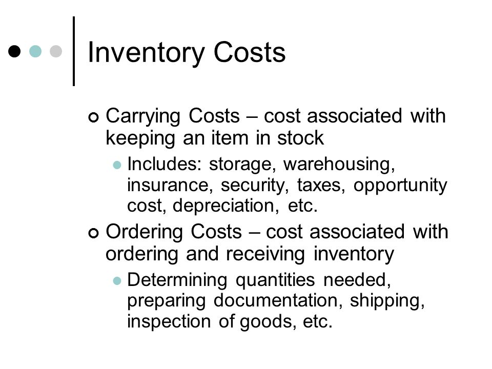 Inventory Costs Carrying Costs – cost associated with keeping an item in stock.