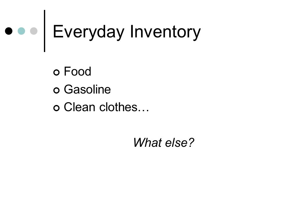 Everyday Inventory Food Gasoline Clean clothes… What else