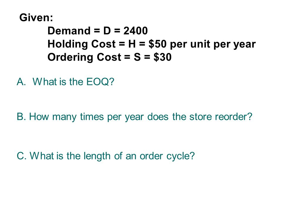 Given:. Demand = D = 2400. Holding Cost = H = $50 per unit per year