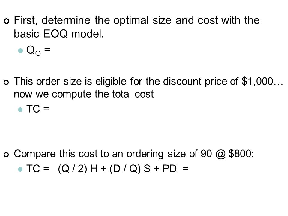 First, determine the optimal size and cost with the basic EOQ model.
