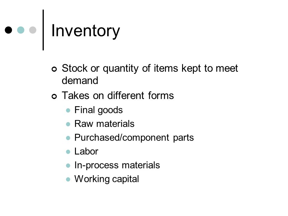 Inventory Stock or quantity of items kept to meet demand