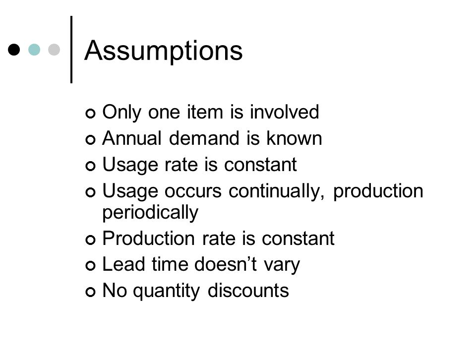 Assumptions Only one item is involved Annual demand is known
